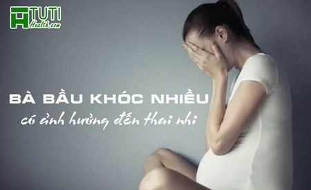 Bà bầu hay khóc có ảnh hưởng đến thai nhi không ?