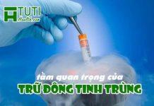 Tầm quan trọng của việc trữ đông tinh trùng là gì ?