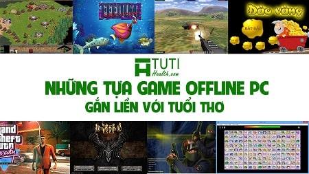 Tổng hợp những tựa game offline đã trở thành huyền thoại với thế hệ 8x 9x