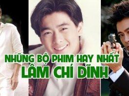 Những bộ phim của Lâm Chí Dĩnh đóng được yêu thích nhất