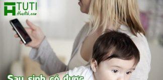 Phụ nữ sau sinh có được dùng điện thoại không ?