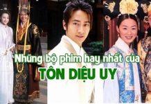 Những bộ phim của diễn viên Tôn Diệu Uy đóng được yêu thích nhất