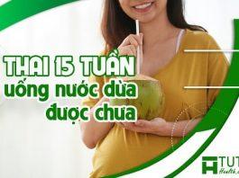 Mang thai 15 tuần uống nước dừa được chưa ?