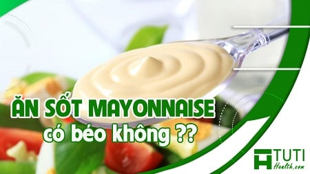 Ăn sốt Mayonnaise có béo không ?