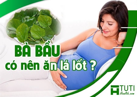 Bà bầu có nên ăn lá lốt không ?