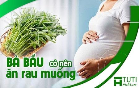 Bà bầu có nên ăn rau muống không ?