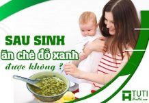 Phụ nữ sau sinh có được ăn chè đỗ xanh không ?